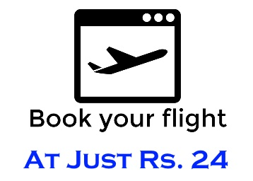Book A Flight Ticket at Just Rs. 24 [New Users] Or Rs. 274 [Old Users] low price