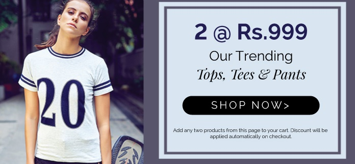 Women's Tops, Tees and Pants – Buy 2 @ FLAT Rs. 999 discount offer