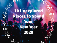 Top 10 Unexplored Places To Spend Your New Year 2020
