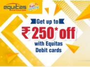 Grab Upto Rs.250 Off With Equitas Debit Card