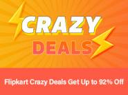 Flipkart Crazy Deals - Get Up to 92 % Off On Wide Range Of Categories
