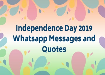 Unique Independence Day WhatsApp Messages and Quotes 2019