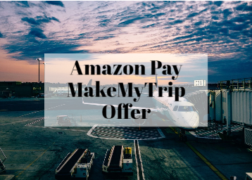 Amazon Pay MakeMyTrip Offer