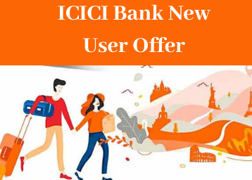 ICICI Bank New User Offer