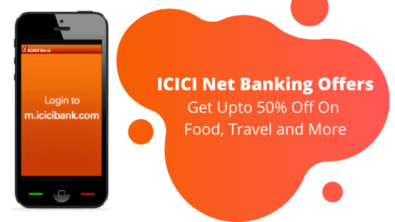 ICICI Net Banking Offers - Get Upto 50% Off on Food, Travel and more
