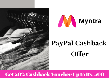 Myntra Paypal Offer - Get 50% Cashback Voucher Up to Rs. 500