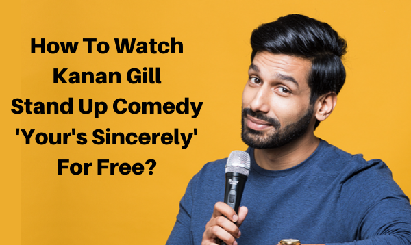 How To Watch Kanan Gill Stand Up Comedy 'Your's Sincerely' For Free?