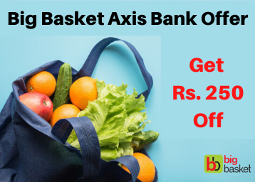 Big Basket Axis Bank Offer: Get Rs. 250 Off