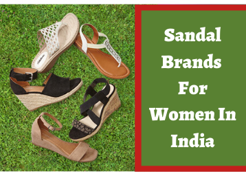 Best Sandal Brands In India For All The Fashionistas