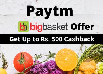 Paytm Big Basket Offer: Get Up to Rs. 500 Cashback