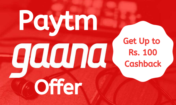 Paytm Gaana Offer: Get Up to Rs. 100 Cashback