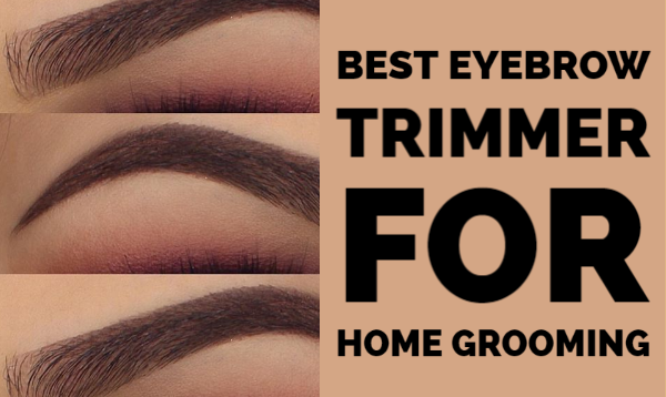 Top 20 Best Eyebrow Trimmer For Home Grooming in 2020