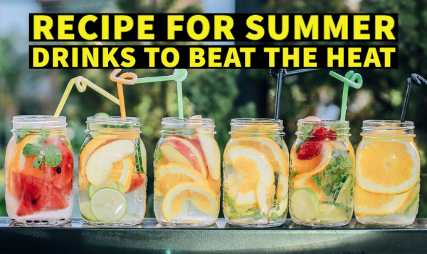 Recipe For Summer Drinks To Beat The Heat