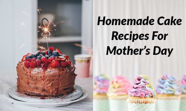 Homemade Cake Recipes: This Mother's Day Bake A Cake During Lockdown