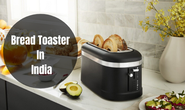 Bread Toaster Price In India For Delicious Bread Making