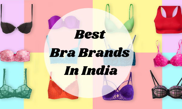 Best Bra Brands In India - Get The Stylish, Comfy, & Designer One's
