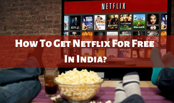 How To Get Netflix For Free in India?