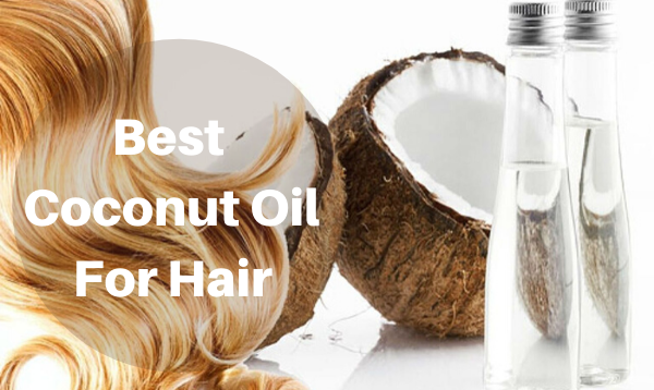 Best Coconut Oil For Hair To Make Your Hair Smooth & Shiny