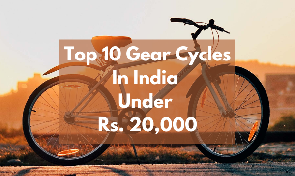 Top 10 Gear Cycles In India Under Rs. 20,000