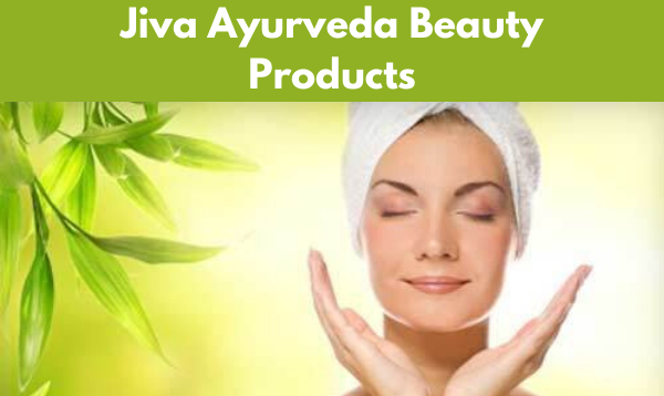 Top 5 Jiva Ayurveda Beauty Products For Perfect Skin An Hair