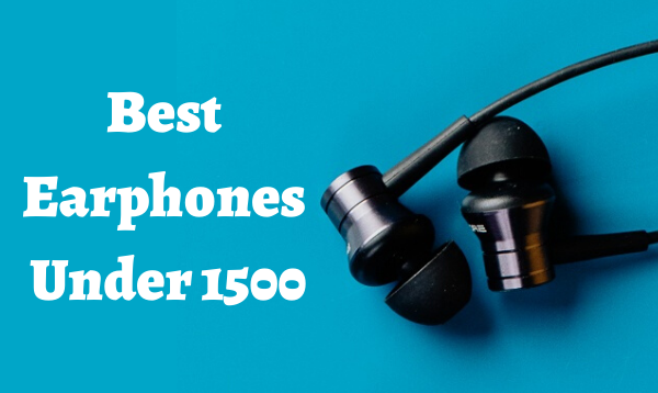Best Earphones Under 1500: Good Bass & Sound