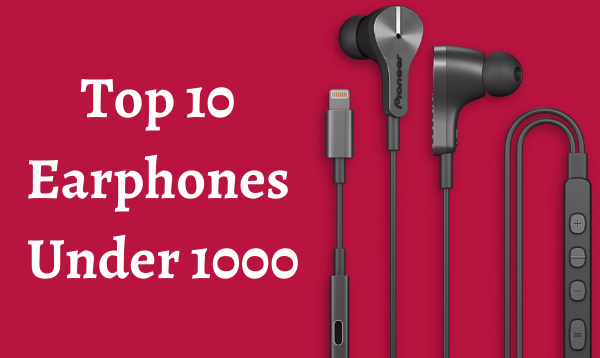 Top 10 Earphones Under 1000