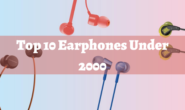 Top 10 Earphones Under 2000