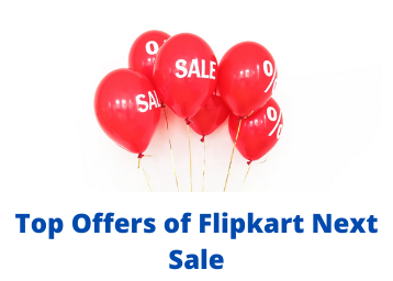 Top Offers of Flipkart Next Sale