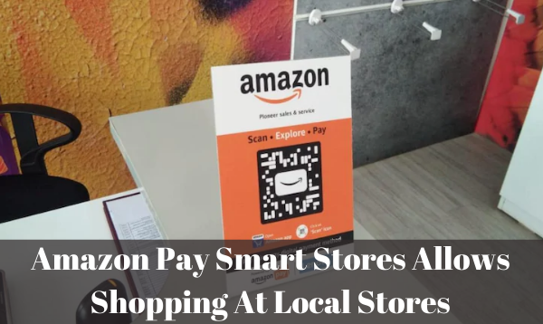 Amazon Pay Smart Stores Allows Online Shopping Experience At Local Stores