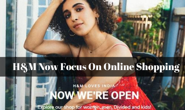 H&M Now Focus On Online Shopping Due To Loss During COVID-19