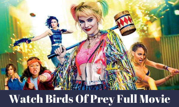 How To Watch Birds Of Prey Full Movie For Free?