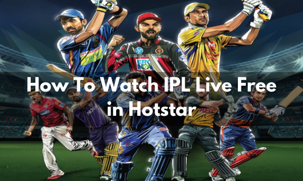 How To Watch IPL Live Free in Hotstar?