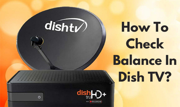 Dish TV Balance Check via SMS, Call, and Online
