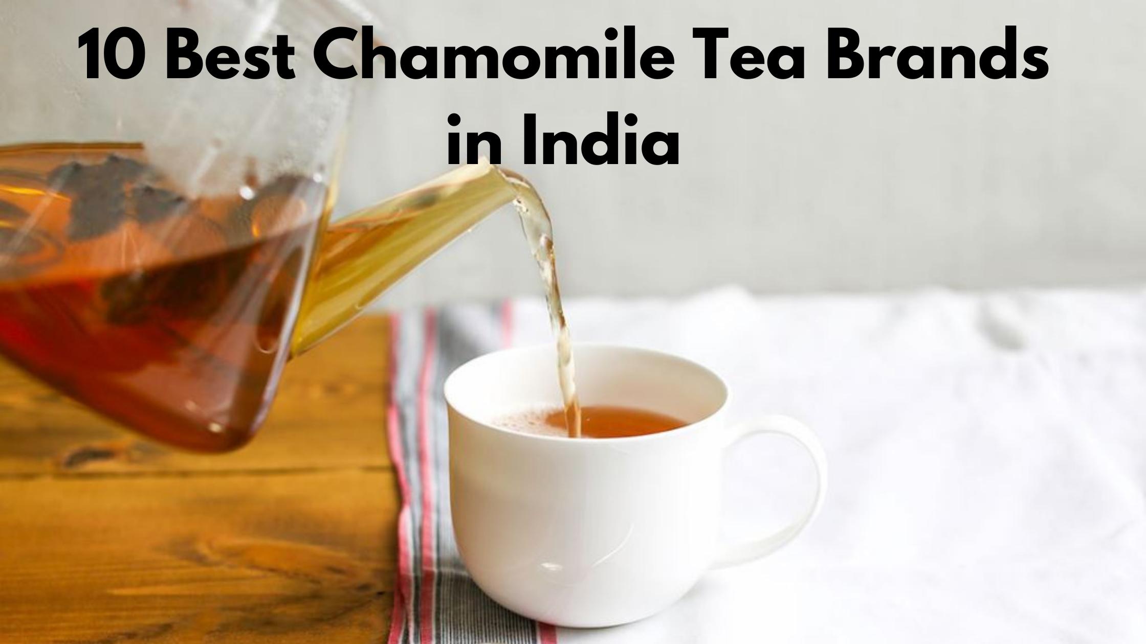 10 Best Chamomile Tea Brands in India- Top Picks in 2020